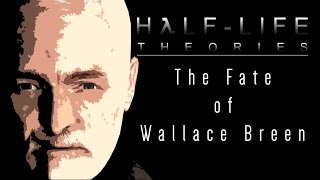Half-Life Theories: The Fate of Wallace Breen