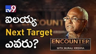 Who is Kancha Ilaiah's next target? : Watch in Encounter !
