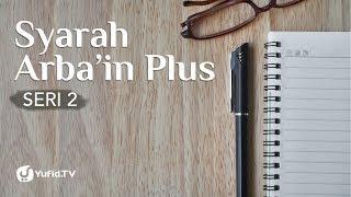 Syarah Arba'in Plus, Sesi ke-2: Pentingnya Niat (Hadits ke-1) - Ustadz Dr. Sufyan Baswedan, M.A