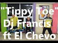 Tippy Toe Dj Francis Ft El Chevo Zumba Dj Pajaro mp3