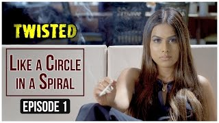 Twisted | Episode 1 - 'Like A Circle In A Spiral' | Nia Sharma | A Web Series By Vikram Bhatt