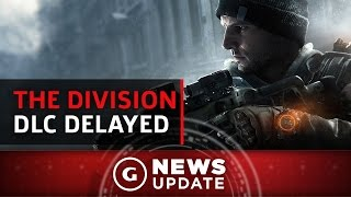 The Division DLC Delayed - GS News Update