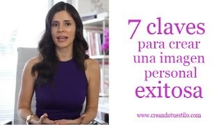 7  claves para crear una imagen personal exitosa - 7 keys to create a successful personal image