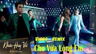 Cho Vừa Lòng Em [ Dence remix ] Khưu Huy Vũ