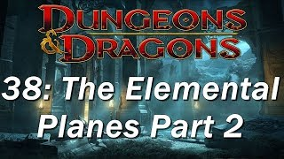 Dungeons and Dragons | D&D 5th edition 38 | The Plane of Fire and the Plane of Water