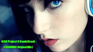 G&K Project X CandyCrash - #AROUND  (Original Mix)
