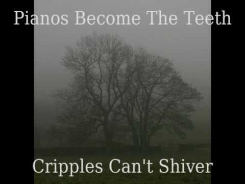 Pianos Become The Teeth - Cripples Can't Shiver