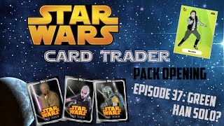 Star Wars Card Trader Live Pack Opening #37 Green Han Solo?