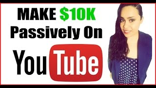 How To Make Money On Youtube -  Make Money On Youtube Passive $10k Income