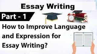 Essay Writing Part-1 - How to improve Language & Expression for essay writing?