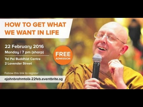 Ajahn Brahm (Singapore feb 2016)- How To Get What we Want In Life