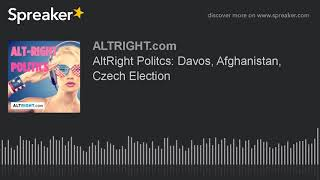 Alt-Right Politcs: Davos, Afghanistan, Czech Election