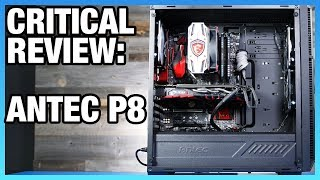 Antec P8 Case Critical Review