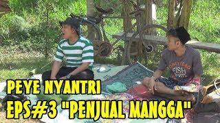 """PEYE (PERCIL YUDHA) NYANTRI EPISODE 3 """"PENJUAL MANGGA"""""""