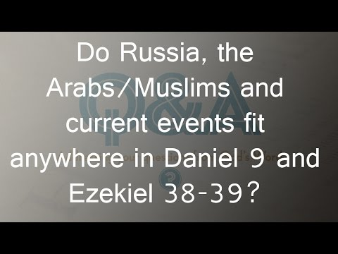 Do Russia, the Arabs-Muslims and current events fit anywhere in Daniel 9 and Ezekiel 38-39?