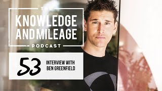 Interview with Ben Greenfield | The Knowledge and Mileage Podcast