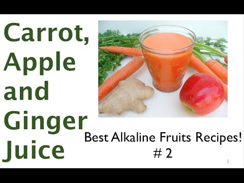 Best Alkaline Fruits Recipes #2 Carrot Apple and Ginger Juice Benefits