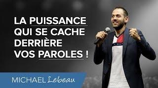La puissance qui se cache derrière vos paroles | Pasteur Michael Lebeau