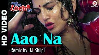 Aao Na - Remix by DJ Shilpi | Kuch Kuch Locha Hai | Sunny Leone & Ram Kapoor