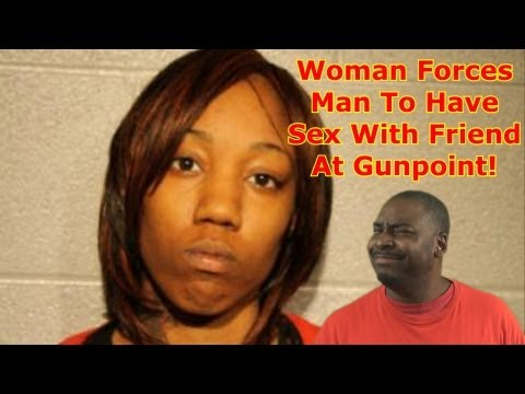 Woman Forces Man To Have Sex With Friend At Gunpoint ! ★dsvl★ (david Spates) video