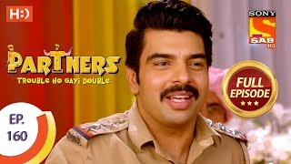 Partners Trouble Ho Gayi Double - Ep 160 - Full Episode - 9th July, 2018