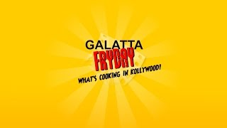 Galatta Fryday - Whats cooking in Kollywood - Episode 22