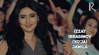 Izzat Ibragimov (Xo'ja) - Jamila | Иззат Ибрагимов (Хужа) - Жамила