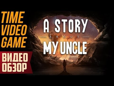 Видео обзор игры - A Story About My Uncle