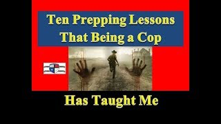 Ten Prepping Lessons that Being in Law Enforcement Has Taught Me