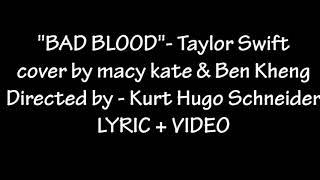 BAD BLOOD:- Taylor Swift Lyrics+video cover by macy kate& ben kheng high