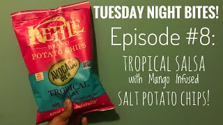 Tuesday Night Bites! - Episode #8: Kettle Brand Tropical Salsa with Mango Infused Salt Potato Chips!