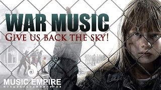 "Emotional War Music! ""Give us back the sky!"" Best Military soundtracks Beautiful instrumental 2017"