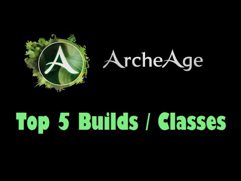 ArcheAge - Top 5 Builds/Classes
