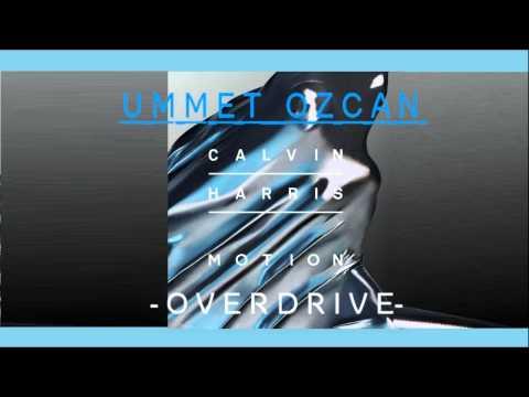 Calvin Harris & Ummet Ozcan   -  Overdrive  (Motion album NEW 2014 ) HD