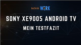 Sony XE9005 4K Android TV; mein Fazit!