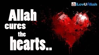 Allah Cures The Hearts| Powerful Reminder