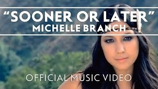 Watch Michelle Branch Sooner Or Later video