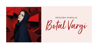 Botal Vargi | Official Video | Rosleen Sandlas Ft. Himanshu Dulani | Unalome Productions