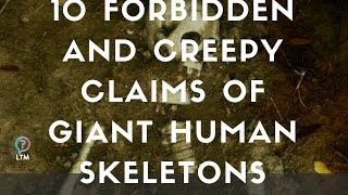 10 Forbidden And Creepy Claims Of Giant Human Skeletons