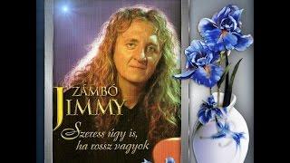 Zámbó Jimmy - Szeress úgy Is, ha Rossz Vagyok