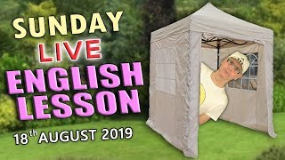 LIVE ENGLISH LESSON FROM ENGLAND - Sunday 18th August 2019 - With Misterduncan in his gazebo