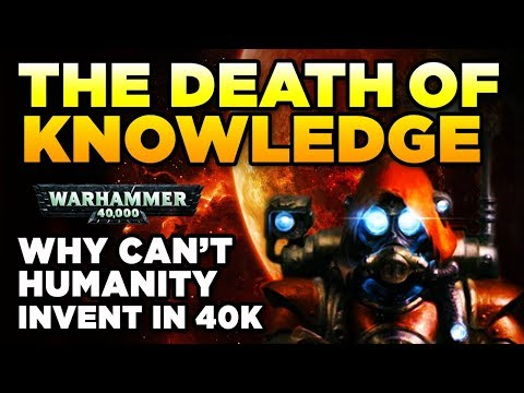 THE DEATH OF KNOWLEDGE - Why Can't Humanity Invent in 40K? | Warhammer 40,000 Lore/History
