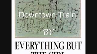 Watch Everything But The Girl Downtown Train video