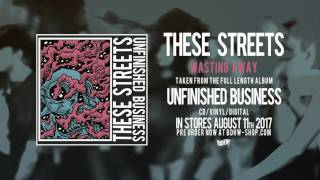 THESE STREETS - Wasting Away (audio)