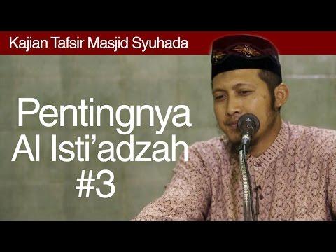Kajian Tafsir : Pentingnya Al Isti'adzah (Bagian 03) - Ustadz Zaid Susanto