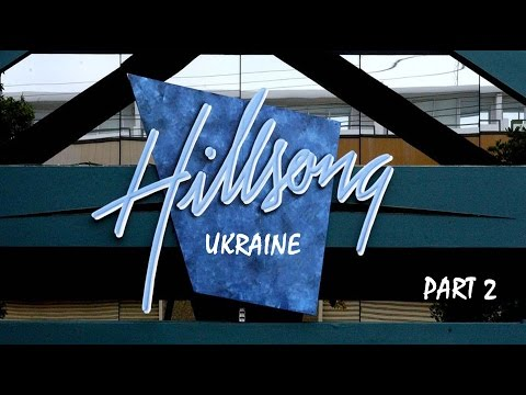 Hillsong Ukraine // Part 2 // Хиллсонг Киев