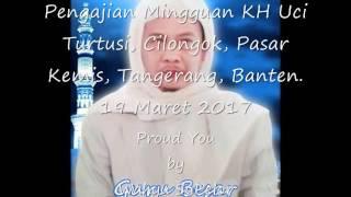 Pengajian Mingguah KH. Uci Turtusi, Cilongok, Pasar Kemis, Tangerang, Banten. 19 Maret 2017