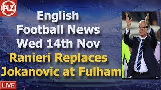 Ranieri Replaces Jokanovic At Fulham - Wednesday 14th November - PLZ English Football News