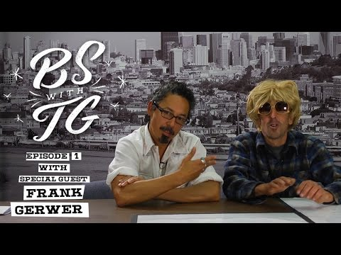 BS with TG : Episode 1 Frank Gerwer