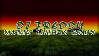 (5.59 MB) DJ FREDDY - WAIKIKI TAMURE REMIX Mp3